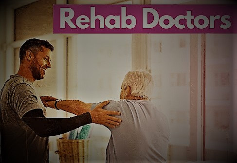 Who is a Rehab Doctors