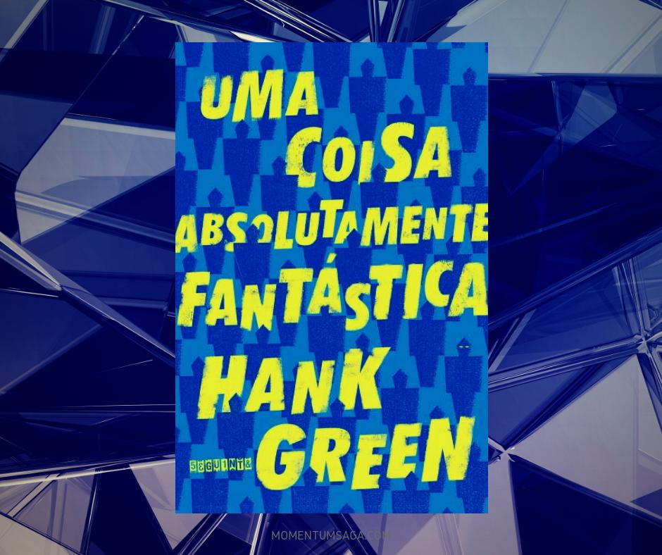 Resenha: Uma coisa absolutamente fantástica, de Hank Green