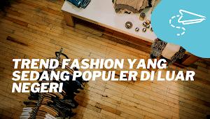 Trend Fashion Yang Sedang Populer di Luar Negeri