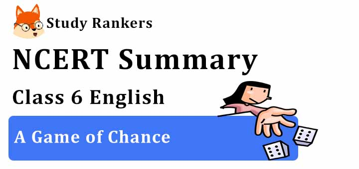 Chapter 8 A Game of Chance Class 6 English Summary