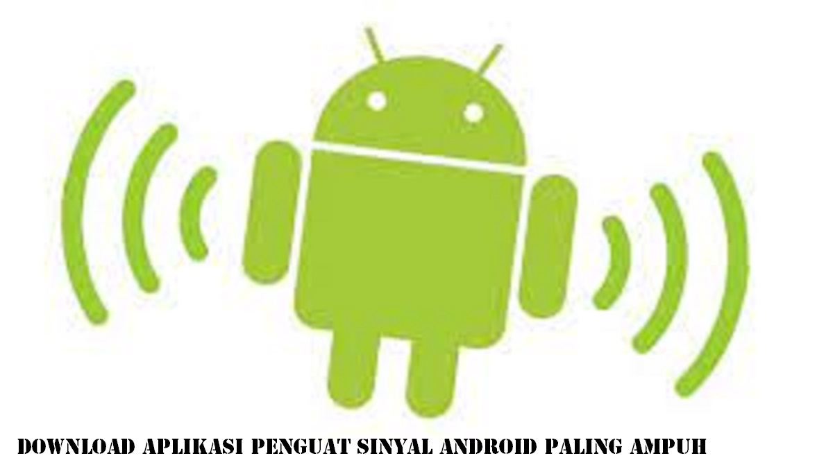 Download Aplikasi Penguat Sinyal Android Paling Ampuh
