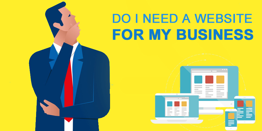 DO I NEED A WEBSITE FOR MY BUSINESS ?!