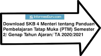 Download SKB 4 Menteri tentang Panduan Penyelenggaraan Pembelajaran Tatap Muka (PTM) Semester 2/Genap Tahun Ajaran 2020/2021 di Masa Pandemi Covid-19