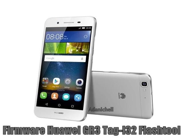 Firmware Huawei GR3 Tag-l32 Flashtool