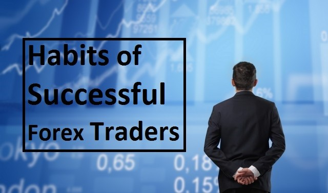 Habits of Successful Forex Traders