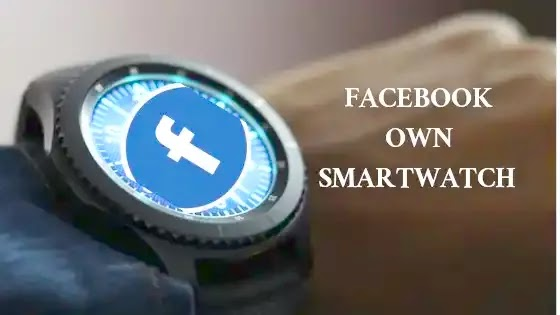 Now Facebook Developing Smartwatch Going to be Reality