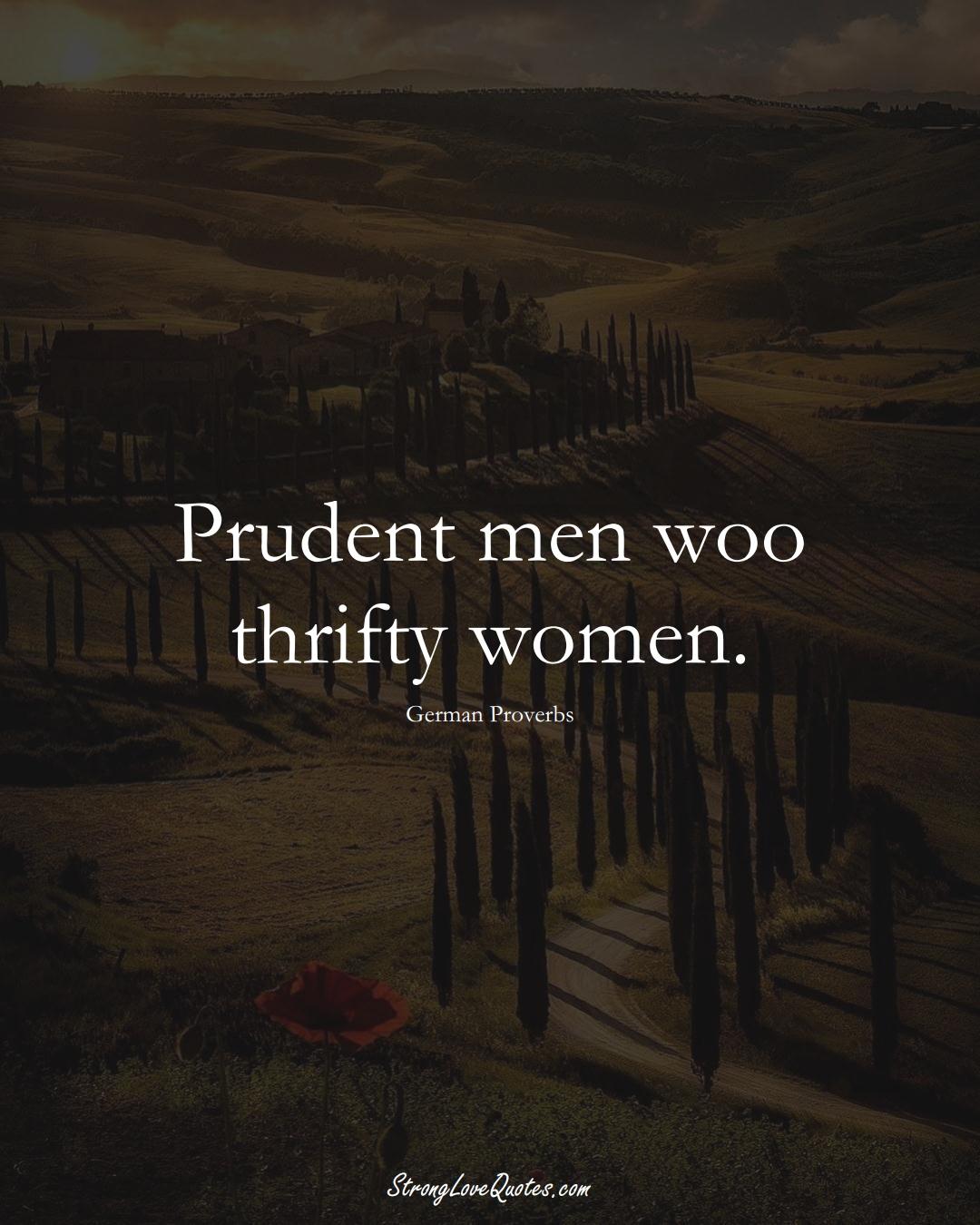 Prudent men woo thrifty women. (German Sayings);  #EuropeanSayings