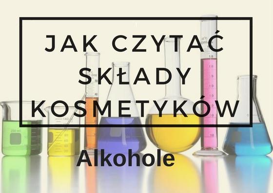 JAK CZYTAĆ SKŁADY KOSMETYKÓW CZ.1 - ALKOHOLE