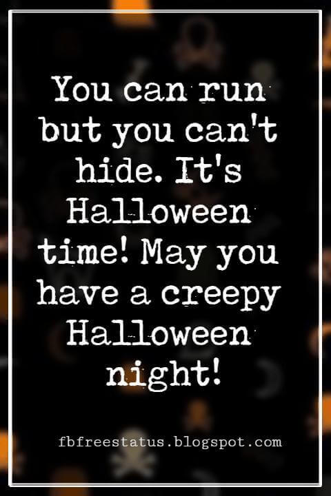 Halloween Messages, Halloween Message, You can run but you can't hide. It's Halloween time! May you have a creepy Halloween night!