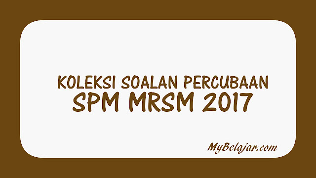 Koleksi Soalan Percubaan SPM MRSM 2017