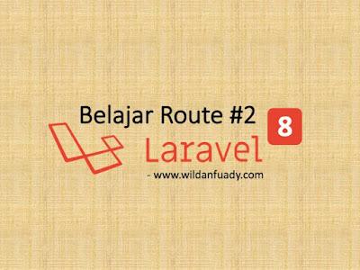 Tutorial Laravel 8 - Belajar dan Memahami Route Part #2