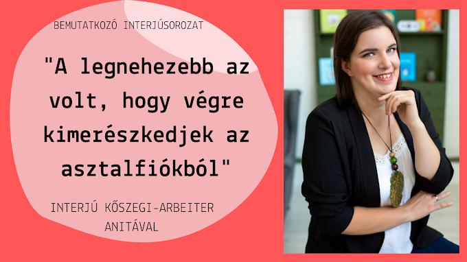 """""""A legnehezebb az volt, hogy végre kimerészkedjek az asztalfiókból"""" - interjú Kőszegi-Arbeiter Anitával"""