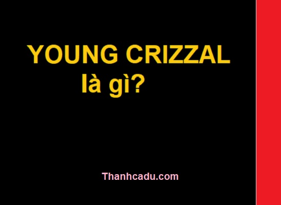 Young-crizzal-la-gi