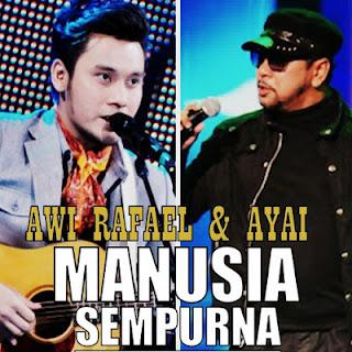 Lirik Lagu Manusia Sempurna - Awi Rafael & Ayai