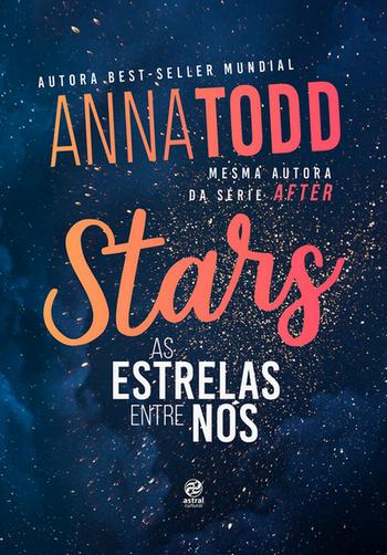 Stars - As Estrelas Entre Nós de Anna Todd | Editora Astral Cultural