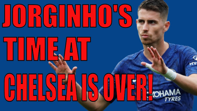 CHELSEA TRANSFER NEWS - JORGINHO S TIME AT CHELSEA IS OVER!