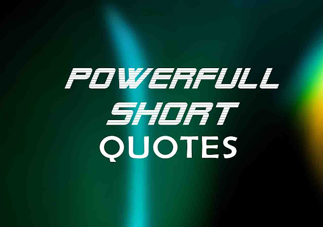 Powerful Short Quotes