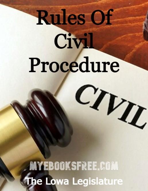 Rules Of Civil Procedure: A Civil Law Book By The Lowa Legislature