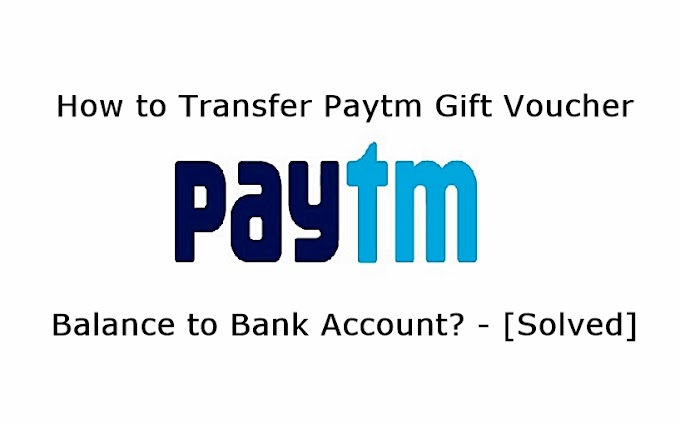 How to Transfer Paytm Gift Voucher Balance to Bank Account? - [Solved]