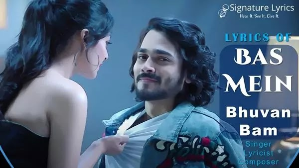 BAS MEIN LYRICS - BHUVAN BAM SONG LYRICS