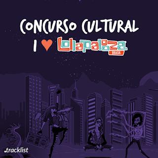 Concurso I Love Lollapalooza - Concorra a ingressos para o festival Lollapalooza!