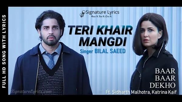 Teri Khair Mangdi Lyrics - Baar Baar Dekho - Bilal Saeed   Sidharth Malhotra & Katrina Kaif