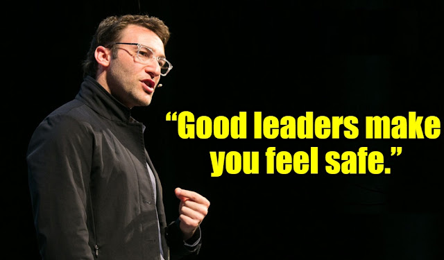 Why good leaders make you feel safe By Simon Sinek