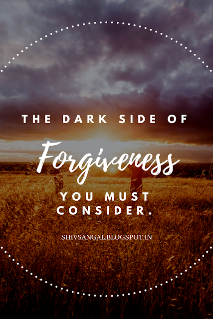 The Dark Side Of Forgiveness You Must Consider, Shiv Sangal