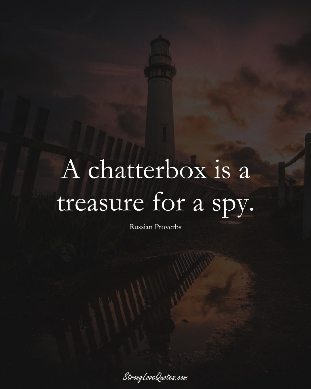 A chatterbox is a treasure for a spy. (Russian Sayings);  #AsianSayings