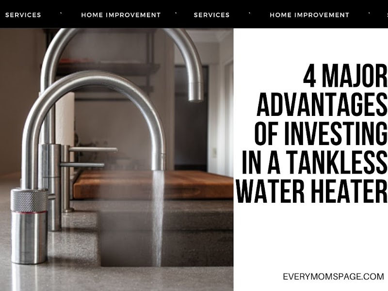 4 Major Advantages of Investing in A Tankless Water Heater