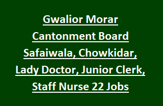 Gwalior Morar Cantonment Board Safaiwala, Chowkidar, Lady Doctor, Junior Clerk, Staff Nurse 22 Jobs Recruitment 2018