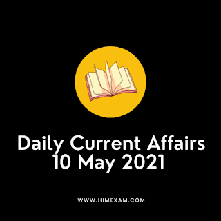 Daily Current Affairs 10 May 2021