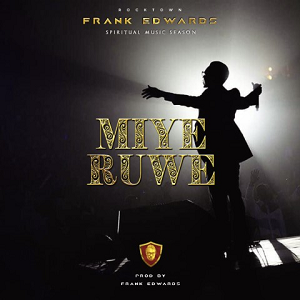 Listen and download Frank Edwards | Miyeruwa (I praise you)... One of the best praise song of 2018 on fortizolight