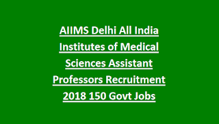 AIIMS Delhi All India Institutes of Medical Sciences Assistant Professors Recruitment Notification 2018 150 Govt Jobs