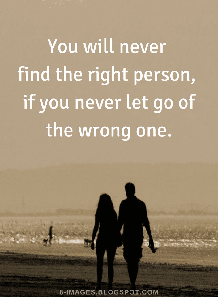Quotes You Will Never Find The Right Person If You Never Let Go Of