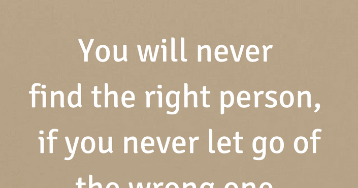 Quotes You Will Never Find The Right Person, If You Never
