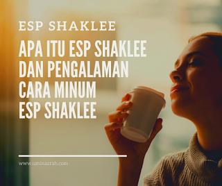 Apa itu ESP Shaklee dan Pengalaman Cara Minum ESP Shaklee