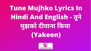 Tune Mujhko Lyrics In Hindi And English - तूने मुझको दीवाना किया (Yakeen)