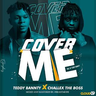 MUSIC: Teddybanty Ft Challex D Boss - Cover Me   @teddybantybeat @challexdeboss
