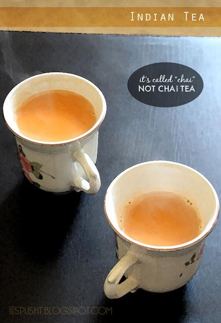 Indian Tea is simply called CHAI not Chai Tea
