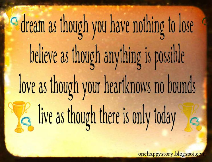 Dream As Though You Have Nothing To Lose Motivational Quotes