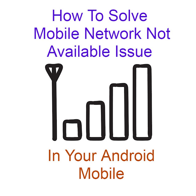 How To Solve Mobile Network Not Available Issue In Mobile?