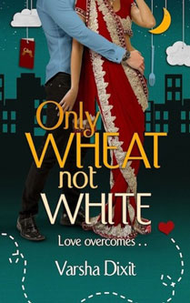 Only Wheat Not White by Varsha Dixit - Njkinny Recommends this RomCom Free with KU