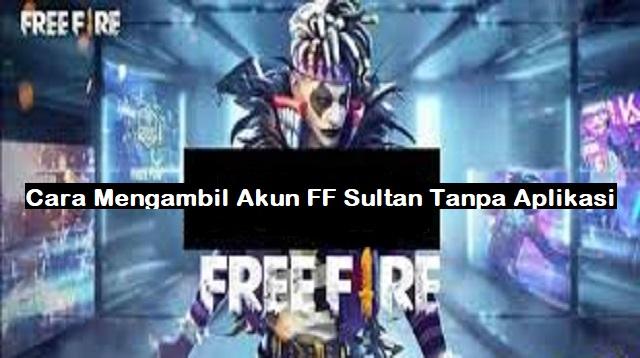 Cara Mengambil Akun FF Sultan Tanpa Aplikasi