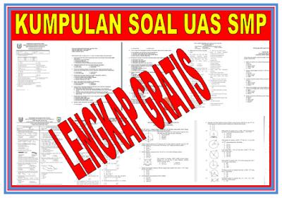 ini terdapat banyak soal untuk latihan UAS kalian Soal Latihan UAS Jenjang SMP/MTs Lengkap Kelas VII, VIII, IX