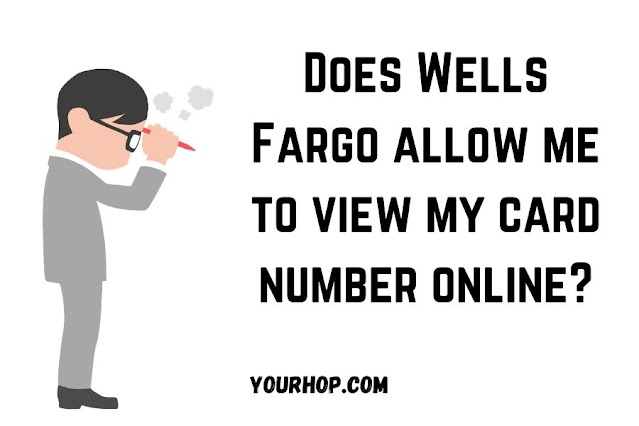 Does Wells Fargo allow me to view my card number online