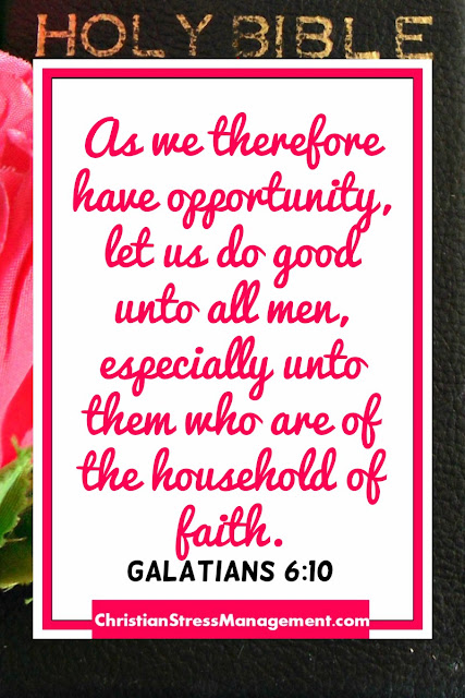Galatians 6 10 As we therefore have opportunity, let us do good unto all men, especially unto them who are of the household of faith.