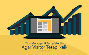 6 Tips Mengganti Template Baru pada Blog agar Visitor Tetap Stabil