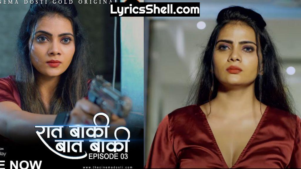 Raat Baaki Baat Baaki Part 3 Web Series (2021) Cinema Dosti Watch Online, Cast, All Episodes Online, Story