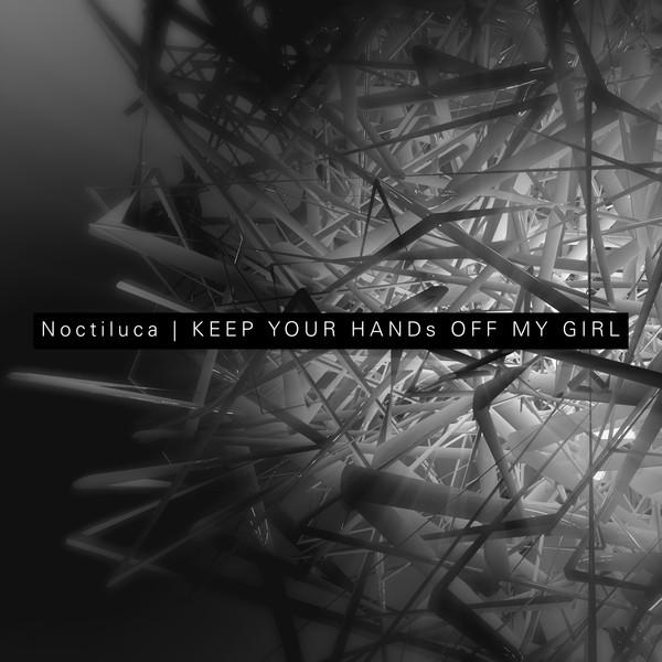 [Single] KEEP YOUR HANDs OFF MY GIRL – Noctiluca (2016.07.25/MP3/RAR)